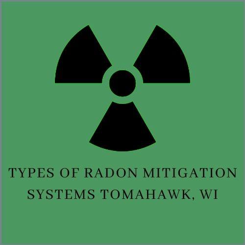 Types of Radon Mitigation Systems Tomahawk Radon Mitigation & Testing N11445 Co Rd A LOT 18, Tomahawk, WI 54487